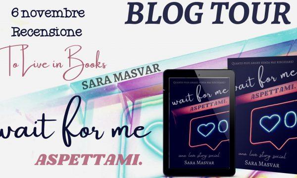 "Blog Tour: Recensione ""Wait for me – Aspettami"" di Sara Masvar"