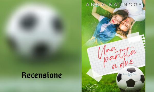 """""""Una partita a due"""" di Anna Katmore"""